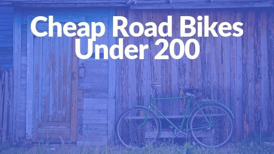 Cheap Road Bikes Under 200 [11 BEST  ROAD BIKES REVIEWED]